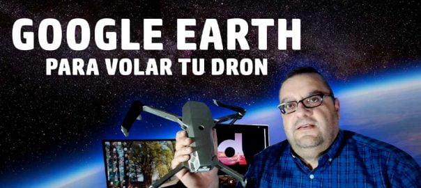 Planifica tus vuelos con Google Earth